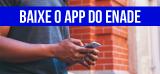 Baixe o App Enade na Google Play e na Apple Store